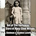 Out of the Darkness: The Story of Mary Ellen Wilson (       UNABRIDGED) by Eric A. Shelman Narrated by Deb Thomas
