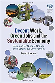 Decent Work, Green Jobs And The Sustainable Economy: Solutions For Climate Change And Sustainable Development From The World Of Work