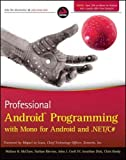 Professional Android Programming with Mono for Android and .Net/C# [ PROFESSIONAL ANDROID PROGRAMMING WITH MONO FOR ANDROID AND .NET/C# BY McClure, Wallace B. ( Author ) Apr-03-2012