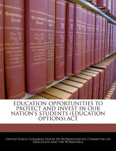 EDUCATION OPPORTUNITIES TO PROTECT AND INVEST IN OUR NATION'S STUDENTS (EDUCATION OPTIONS) ACT