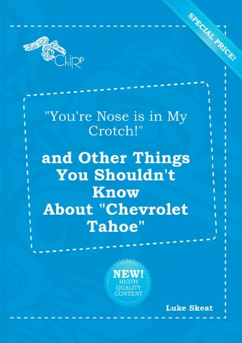 youre-nose-is-in-my-crotch-and-other-things-you-shouldnt-know-about-chevrolet-tahoe