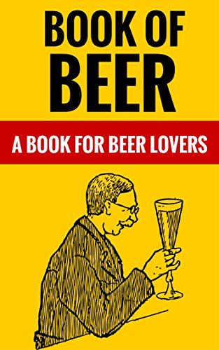 Book Of Beer - A Book For Beer Lovers by David Webb