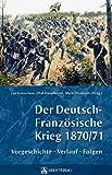 Der Deutsch-Französische Krieg 1870/71: Vorgeschichte, Verlauf, Folgen