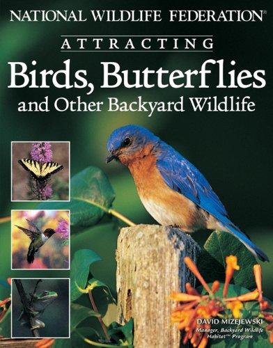 National Wildlife Federation: Attracting Birds, Butterflies & other Backyard Wildlife PDF