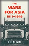 S. C. M. Paine The Wars for Asia, 1911-1949