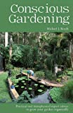 Conscious Gardening: Practical and Metaphysical Expert Advice to Grow Your Garden Organically
