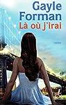 Gayle Forman Coffret 2 volumes : Si je reste ; L� o� j'irai par Forman