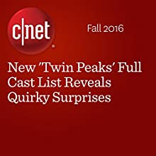 New 'Twin Peaks' Full Cast List Reveals Quirky Surprises Other by Amanda Kooser Narrated by Rex Anderson