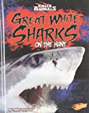 img - for Great White Sharks: On the Hunt (Killer Animals) book / textbook / text book