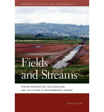 -fields-and-streams-stream-restoration-neoliberalism-and-the-future-of-environmental-science-geograp