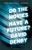 Do the Movies Have a Future? (1416599487) by Denby, David