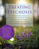 img - for Treating Psychosis: A Clinician's Guide to Integrating Acceptance and Commitment Therapy, Compassion-Focused Therapy, and Mindfulness Approaches within the Cognitive Behavioral Therapy Tradition book / textbook / text book