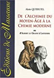 De l'alchimie du Moyen Age  la chimie moderne : Ou d'Albert le Grand  Lavoisier