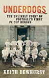 img - for Underdogs: He Unlikely Story of Football's First Fa Cup Heroes book / textbook / text book