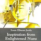 Inspiration from Enlightened Nuns Hörbuch von Susan Elbaum Jootla Gesprochen von: Sophia Ojha