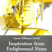 Inspiration from Enlightened Nuns Audiobook by Susan Elbaum Jootla Narrated by Sophia Ojha