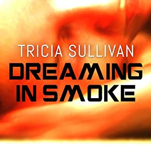Dreaming in Smoke | [Tricia Sullivan]