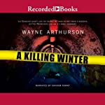 A Killing Winter: A Leo Desroches Mystery, Book 2 (       UNABRIDGED) by Wayne Arthurson Narrated by Graham Rowat