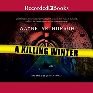 A Killing Winter: A Leo Desroches Mystery, Book 2 | [Wayne Arthurson]
