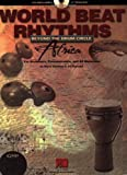 World Beat Rhythms: Beyond the Drum Circle - Africa: For Drummers, Percussionists and All Musicians