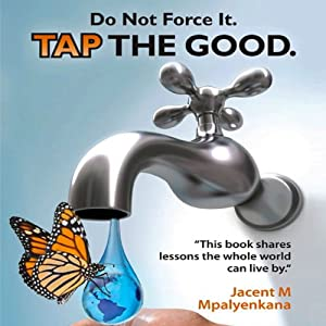Do Not Force It. Tap the Good. Audiobook