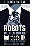 Image of Robots Will Steal Your Job, But That's OK: How to Survive the Economic Collapse and Be Happy