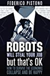 Robots Will Steal Your Job, But That'...