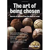 The Art of Being Chosen: Secrets of Success from the Giants of Retailby Martin Butler