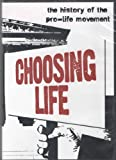 Choosing Life: The History of the Pro-life Movement