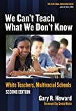 We Cant Teach What We Dont Know: White Teachers, Multiracial Schools (Multicultural Education Series)