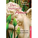 """Der launische Amor: Mancherlei von Liebelei und Liebevon """"Hartmut Schustereit"""""""