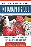 Tales from the Indianapolis 500: A Collection of the Greatest Indy 500 Stories Ever Told (Tales from the Team)