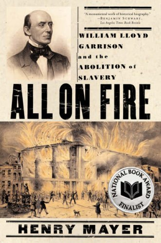 All on Fire: William Lloyd Garrison and the Abolition of Slavery: Henry Mayer: 9780393332360: Amazon.com: Books