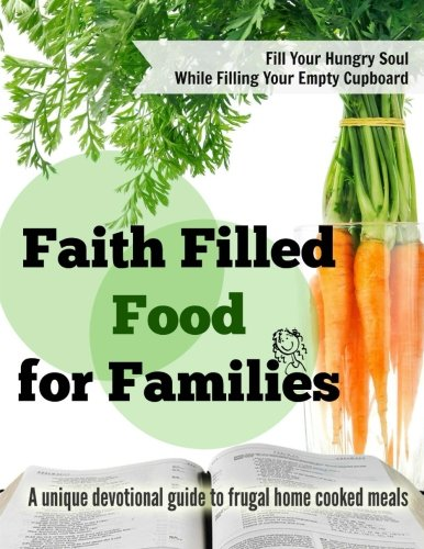 Faith Filled Food for Families: A Unique Devotional Guide to Frugal Home Cooked Meals by Shari Lynne Dominick