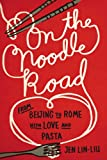 On the noodle road; from Beijing to Rome, with love and pasta.