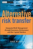 img - for Alternative Risk Transfer: Integrated Risk Management through Insurance, Reinsurance, and the Capital Markets book / textbook / text book