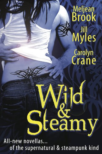 Amazon.com: Wild & Steamy eBook: Carolyn Crane, Jill Myles, Meljean Brook: Kindle Store