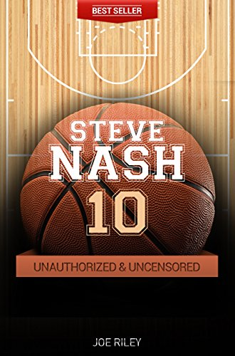 Joe Riley - Steve Nash - Basketball Unauthorized & Uncensored (All Ages Deluxe Edition with Videos)