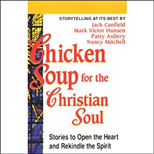 Chicken Soup for the Christian Soul: Stories to Open the Heart and Rekindle the Spirit | [Jack Canfield, Mark Victor Hansen, Patty Aubery, Nancy Mitchell]