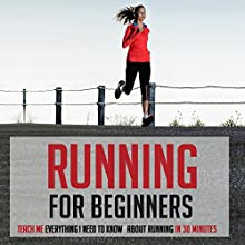 Running for Beginners: Teach Me Everything I Need to Know About Running in 30 Minutes (       UNABRIDGED) by 30 Minute Reads Narrated by David K. Aycock