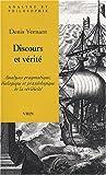 echange, troc Denis Vernant - Discours et vérité : Analyses pragmatique, dialogique et praxéologique de la véridicité