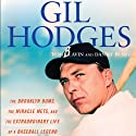Gil Hodges: The Brooklyn Bums, the Miracle Mets, and the Extraordinary Life of a Baseball Legend (       UNABRIDGED) by Tom Clavin, Danny Peary Narrated by Kris Koscheski