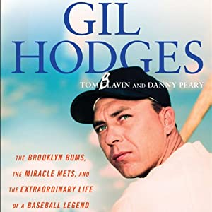 Gil Hodges: The Brooklyn Bums, the Miracle Mets, and the Extraordinary Life of a Baseball Legend | [Tom Clavin, Danny Peary]