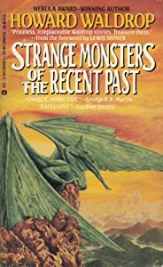 Strange Monsters of the Recent Past by Howard Waldrop