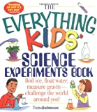 The Everything Kids Science Experiments Book: Boil Ice, Float Water, Measure Gravity-Challenge the World Around You! (Everything Kids Series)