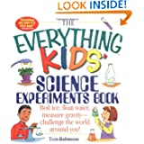 The Everything Kids' Science Experiments Book: Boil Ice, Float Water, Measure Gravity-Challenge the World Around...