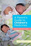 A Parents Guide to Childrens Medicines (A Johns Hopkins Press Health Book)
