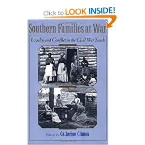 Southern Families at War: Loyalty and Conflict in the Civil War South Catherine Clinton