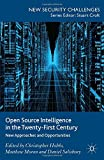 Open Source Intelligence in the Twenty-First Century: New Approaches and Opportunities (New Security Challenges)