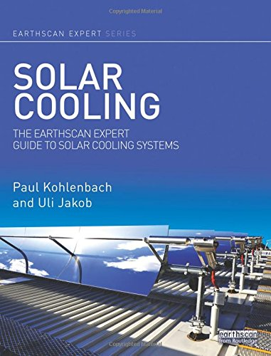 Solar Cooling: The Earthscan Expert Guide to Solar Cooling Systems